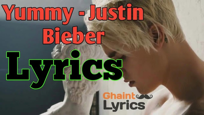 Yummy Lyrics – Justin Bieber | English Song Lyrics 2020
