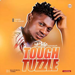 MUSIC: Phile Nobemush - Tough Tuzzle | @phile_nobemush