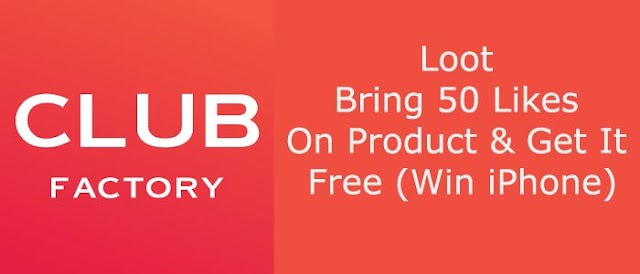 Club Factory App Loot – Get Free Gifts Products for just 50 Likes On Product