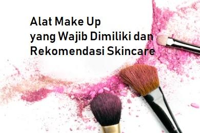 alat make up yang wajib dimiliki dan rekomendasi skincare