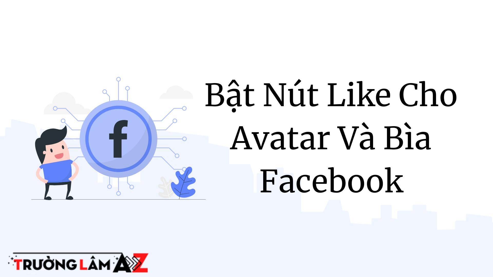 huong-dan-bat-nut-like-cho-avatar-va-bia-facebook