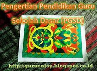 Pengertian Pendidikan Guru Sekolah Dasar (PGSD)