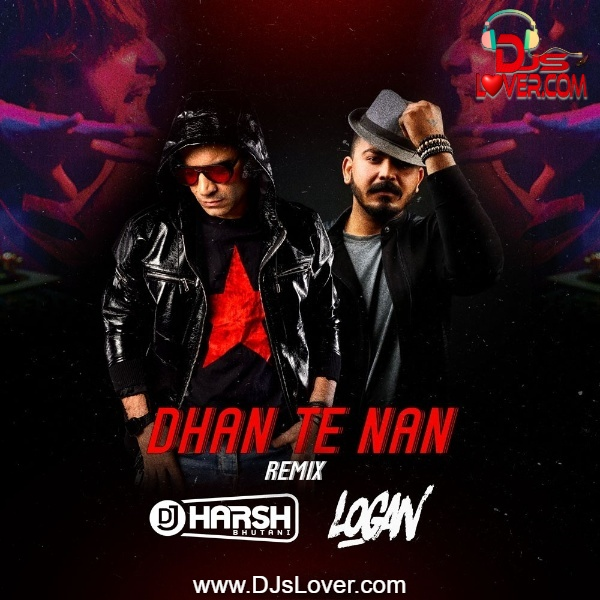 Dhan Te Nan Remix DJ Harsh Bhutani x Logan