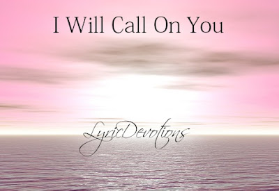 In all I will call on you, my Saviour, my Lord.