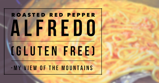 Recipe Love - Roasted Red Pepper Alfredo (Gluten Free Option)