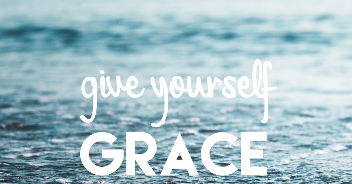 Give Yourself Grace The Girl Who Loved To Write About Life