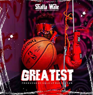 Shatta Wale - Greatest (Prod. By Gold Up & Paq - Audio MP3)