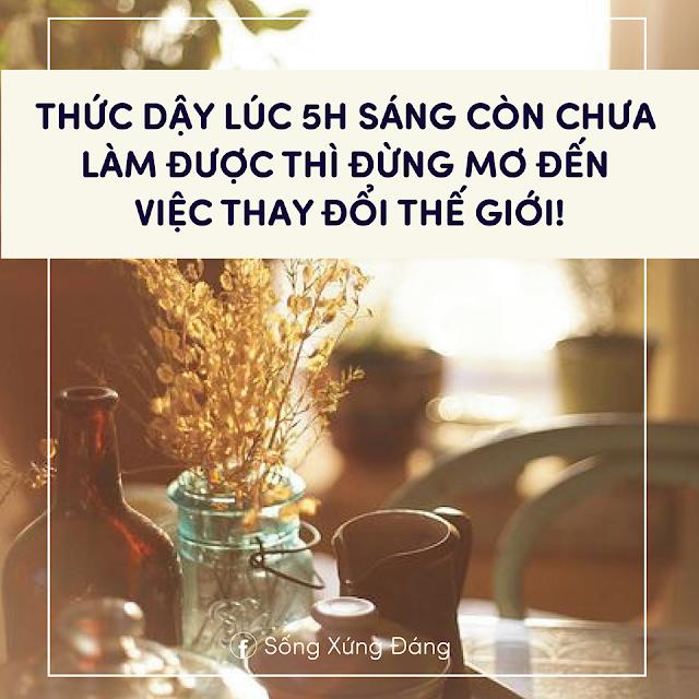 NẾU 5H SÁNG CÒN CHƯA DẬY ĐƯỢC THÌ ĐỪNG MONG ĐẾN VIỆC THAY ĐỔI THẾ GIỚI!