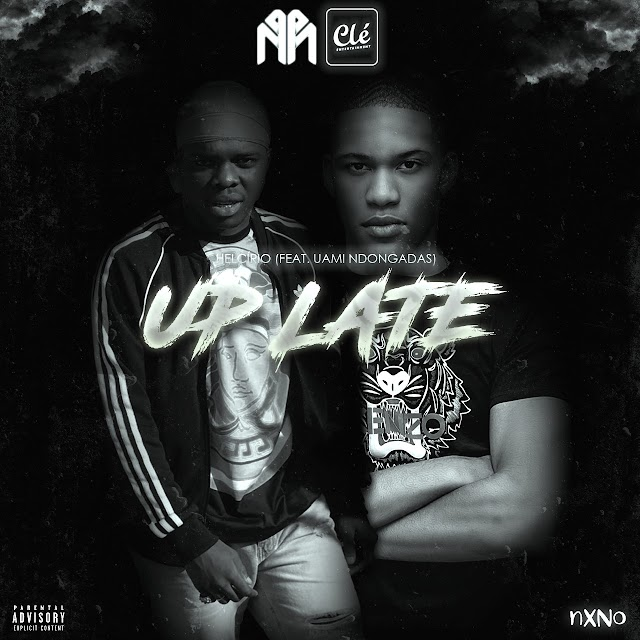 Helcírio - Up Late (Feat. Uami Ndongadas) (Rap) [Download]