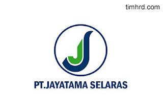 Lowongan Kerja Resmi PT. Jayatama Selaras Maret 2019