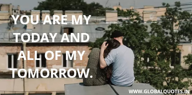 You are my today and all of my tomorrow