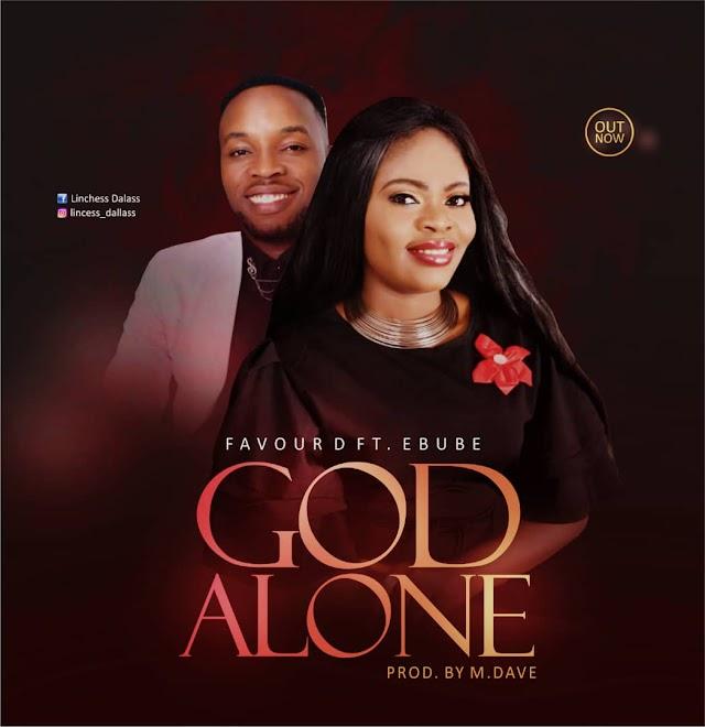 Music: Favour D – God Alone Ft Ebube