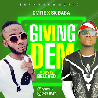 {MUSIC} GMITE X SK BABA -- GIVING DEM