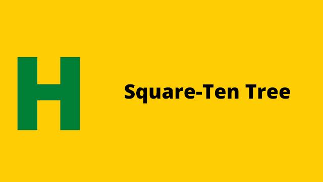 Hackerrank Square Ten Tree problem solution