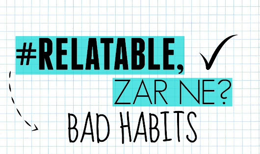 Marized: #Relatable, zar ne?: Bad Habits