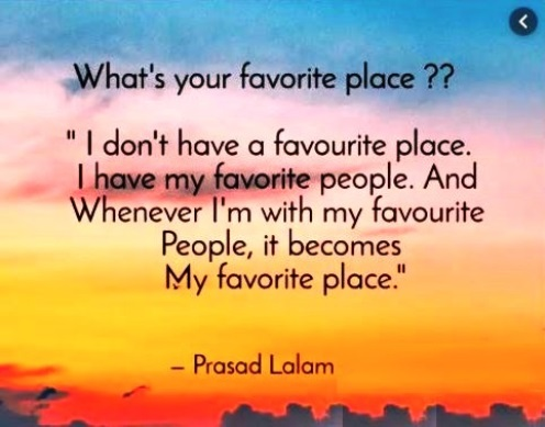 My favourite place is with my favourite people. Prasad Lalam #friendshipquotes