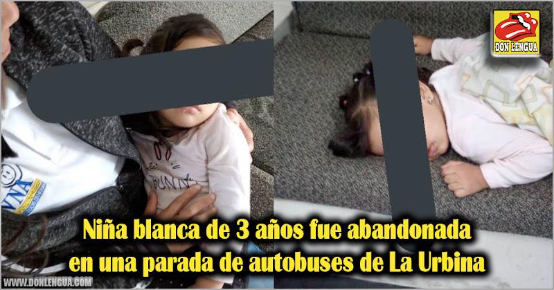 Niña blanca de 3 años fue abandonada en una parada de autobuses de La Urbina