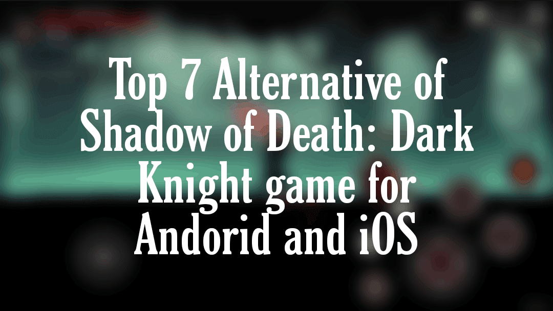 Top 7 Alternative of Shadow of Death: Dark knight Game for android and iOS