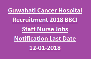 Guwahati Cancer Hospital Recruitment 2018 BBCI Staff Nurse Jobs Notification