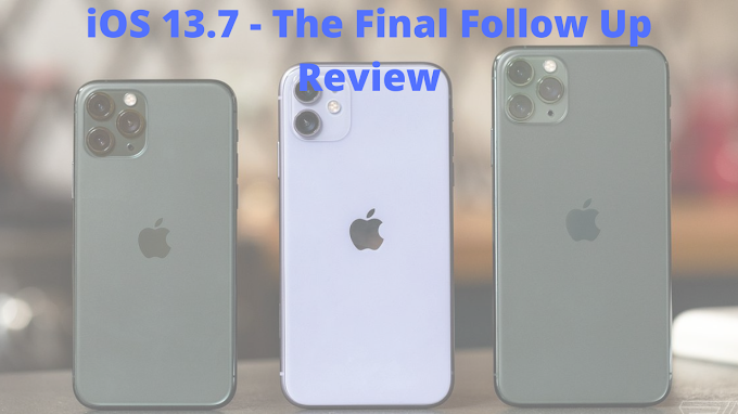 iOS 13.7 - The Final Follow Up Review