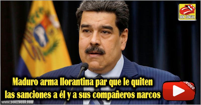 Maduro arma llorantina par que le quiten las sanciones a él y a sus compañeros narcos