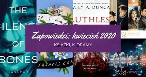 Zapowiedzi kwiecień 2020: książki, k-dramy