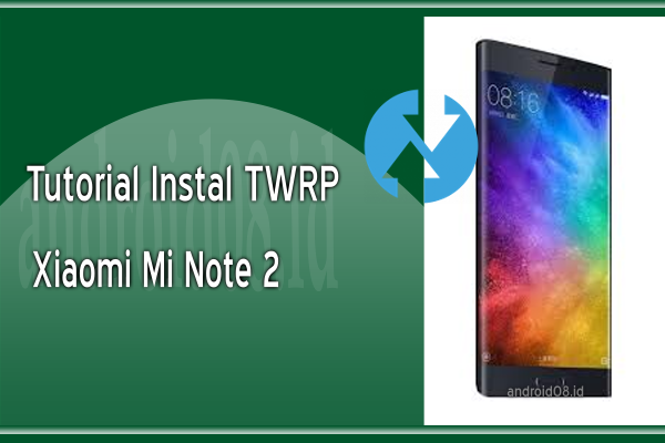 Cara Instal TWRP Recovery Xiaomi Mi Note 2