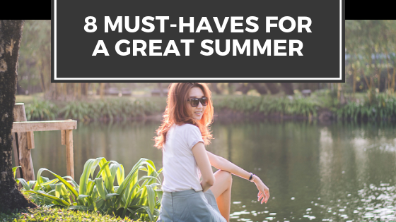 8 Must-Haves For A Great Summer