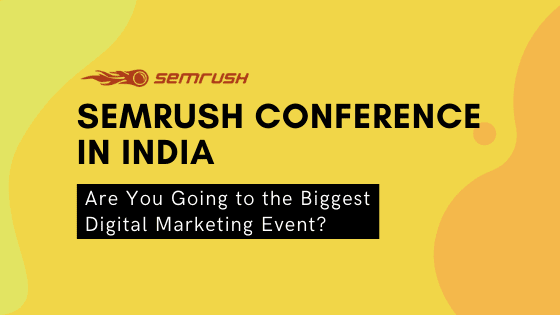 Attend SEMrush Conference in India in Bangalore. Book your SEMrush event ticket on discount