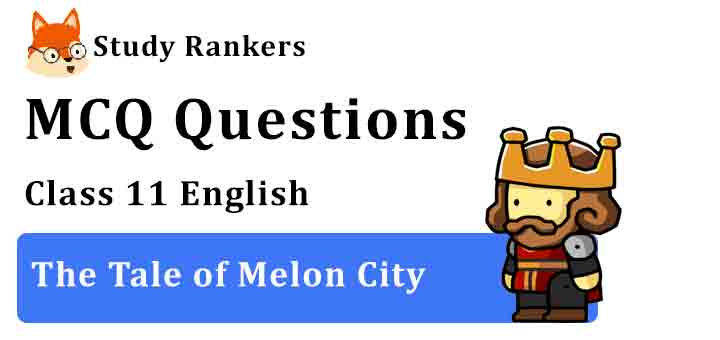 MCQ Questions for Class 11 English Chapter 8 The Tale of Melon City Snapshots