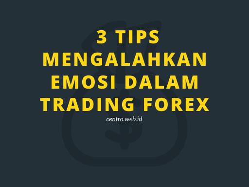 3 Tips Mengalahkan Emosi Dalam Trading Forex Yang Wajib Diketahui Agar Profit