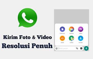 Cara Kirim Foto / Video di Whatsapp Tanpa Mengurangi Kualitas Gambar