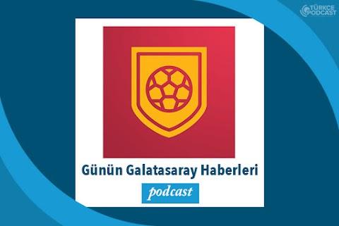 Günün Galatasaray Haberleri Podcast