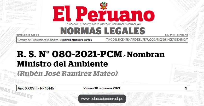 R. S. N° 080-2021-PCM.- Nombran Ministro del Ambiente (Rubén José Ramírez Mateo) MINAM - www.minam.gob.pe