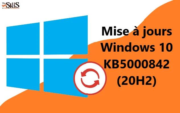 Mise à jour Windows 10 KB5000842 (20H2) avec amélioration des performances