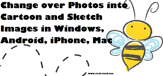 Change over Photos into Cartoon and Sketch Images in Windows, Android, iPhone, Mac
