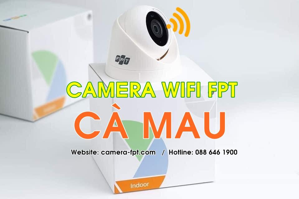 FPT Cà Mau - Khuyến mãi lắp đặt Camera Wifi miễn phí