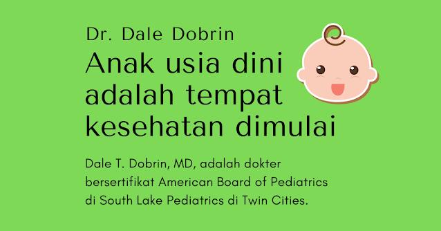 Dr. Dale Dobrin: Anak usia dini adalah tempat kesehatan dimulai, atau tidak.