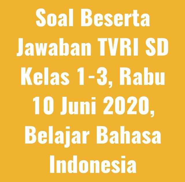 Soal Beserta Jawaban TVRI SD Kelas 1-3, Rabu 10 Juni 2020, Belajar Bahasa Indonesia