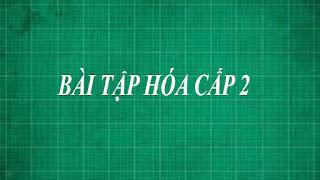 Tổng hợp các bài tập hóa học cấp 2 ( trung học cơ sở lớp 6 , 7 , 8 , 9 )