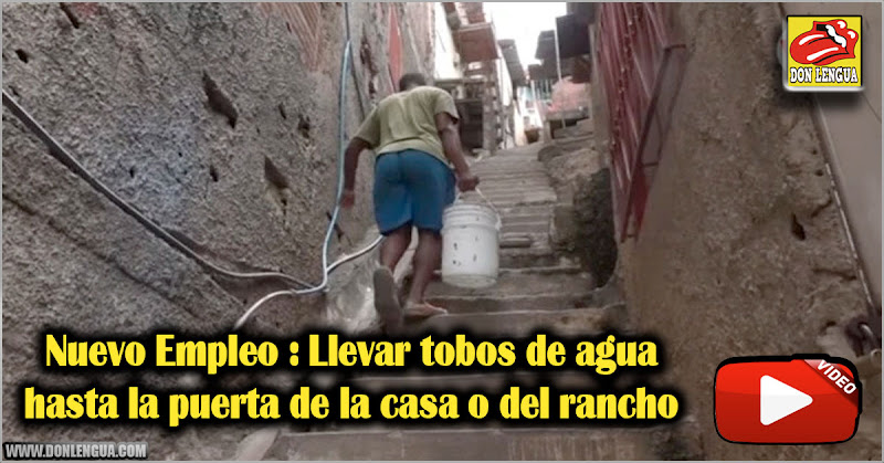 Nuevo Empleo : Llevar tobos de agua hasta la puerta de la casa o del rancho