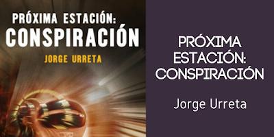 Próxima estación:conspiración Jorge Urreta