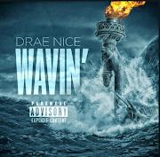 """Drae Nice – """"Wavin"""""""