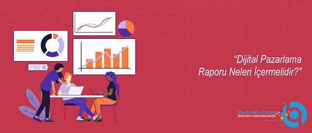 Dijital Pazarlama Raporu Neleri İçermelidir