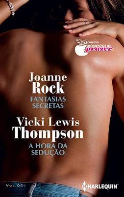 FANTASIAS SECRETAS / A HORA DA SEDUÇÃO – Joanne Rock & Vicki Lewis Thompson