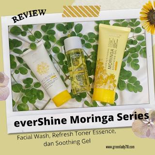 review-evershine-moringa-series-facial-wash-refresh-toner-essence-soothing-gel