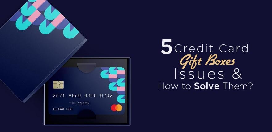 5 Credit Card Gift Boxes Issues and How to Solve Them
