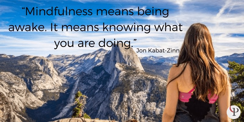 Mindfulness means being awake. It means knowing what you are doing. Jon Kabit-Zinn