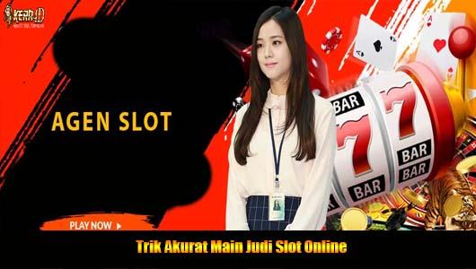 Trik Akurat Main Judi Slot Online