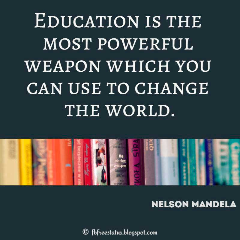 Nelson Mandela Quote: Education is the most powerful weapon which you can use to change the world.